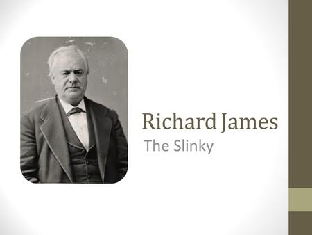 Richard James The Slinky.