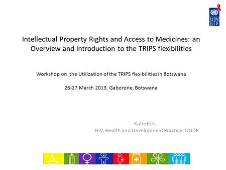 Intellectual Property Rights and Access to Medicines: an Overview and Introduction to the TRIPS flexibilities Workshop on the Utilization of the TRIPS.
