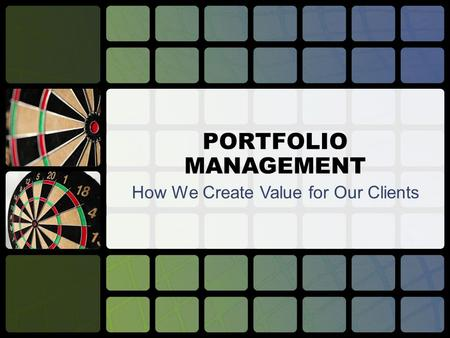 PORTFOLIO MANAGEMENT How We Create Value for Our Clients.