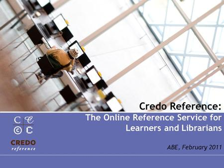 Credo Reference: The Online Reference Service for Learners and Librarians ABE, February 2011.