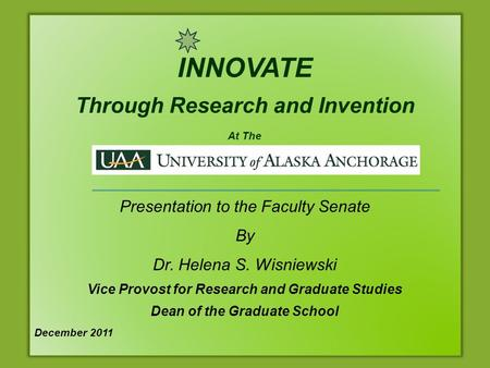 INNOVATE Through Research and Invention At The Presentation to the Faculty Senate By Dr. Helena S. Wisniewski Vice Provost for Research and Graduate Studies.