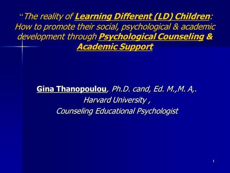 "1 "" The reality of Learning Different (LD) Children: How to promote their social, psychological & academic development through Psychological Counseling."