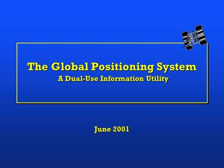 The Global Positioning System A Dual-Use Information Utility June 2001.