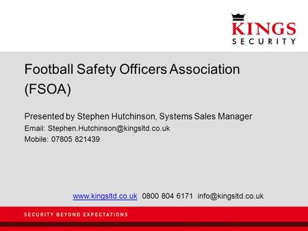 Football Safety Officers Association (FSOA) Presented by Stephen Hutchinson, Systems Sales Manager   Mobile: 07805.