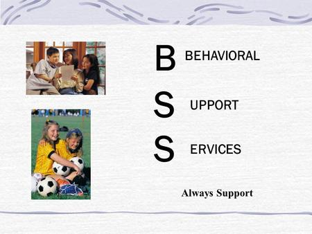 B BEHAVIORAL S UPPORT S ERVICES Always Support. Mission To provide reliable and quality behavior analysis, mental health counseling and mentoring services.