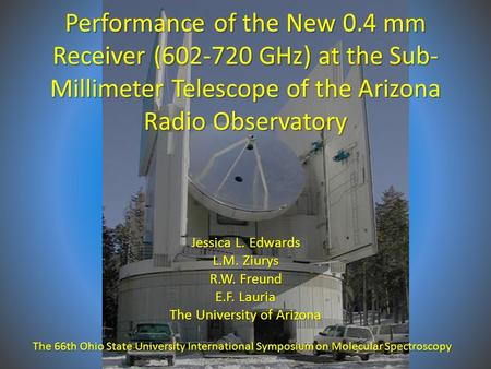 Performance of the New 0.4 mm Receiver (602-720 GHz) at the Sub- Millimeter Telescope of the Arizona Radio Observatory Jessica L. Edwards L.M. Ziurys R.W.