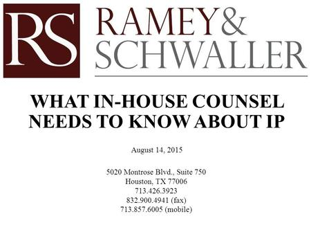 5020 Montrose Blvd., Suite 750 Houston, TX 77006 713.426.3923 832.900.4941 (fax) 713.857.6005 (mobile) WHAT IN-HOUSE COUNSEL NEEDS TO KNOW ABOUT IP August.