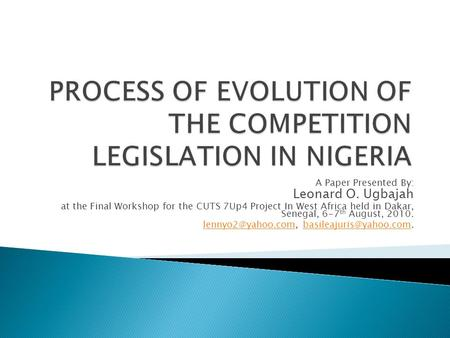 A Paper Presented By: Leonard O. Ugbajah at the Final Workshop for the CUTS 7Up4 Project In West Africa held in Dakar, Senegal, 6-7 th August, 2010.