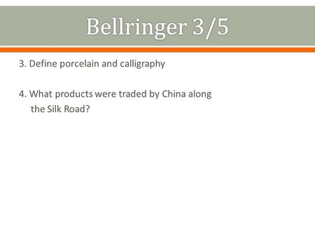 3. Define porcelain and calligraphy 4. What products were traded by China along the Silk Road?