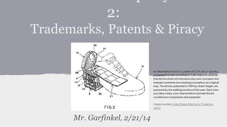 Intellectual Property Part 2: Trademarks, Patents & Piracy Mr. Garfinkel, 2/21/14 An illustration from U.S. patent # 5,375,430, a 'gravity- powered shoe.