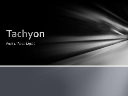 Faster Than Light. A hypothetical particle that always moves faster than light. Tachyons were first proposed by physicist Arnold Sommerfeld, and named.