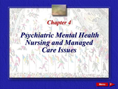 Copyright © 2002 by W. B. Saunders Company. All rights reserved. Chapter 4 Psychiatric Mental Health Nursing and Managed Care Issues Menu F.