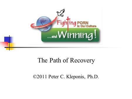The Path of Recovery ©2011 Peter C. Kleponis, Ph.D.