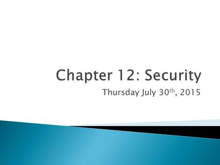 "Thursday July 30 th, 2015.  Defining Security: ◦ ""a relatively low probability of threat or damage to citizens, government, territory, resources, wealth."