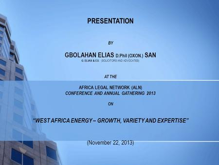 PRESENTATION BY GBOLAHAN ELIAS D.Phil (OXON.) SAN G. ELIAS & CO. (SOLICITORS AND ADVOCATES) AT THE AFRICA LEGAL NETWORK (ALN) CONFERENCE AND ANNUAL GATHERING.