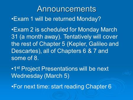 Announcements Exam 1 will be returned Monday? Exam 2 is scheduled for Monday March 31 (a month away). Tentatively will cover the rest of Chapter 5 (Kepler,