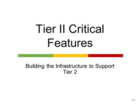 V 2.1 Tier II Critical Features Building the Infrastructure to Support Tier 2.