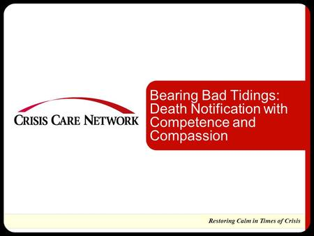 Restoring Calm in Times of Crisis Bearing Bad Tidings: Death Notification with Competence and Compassion.