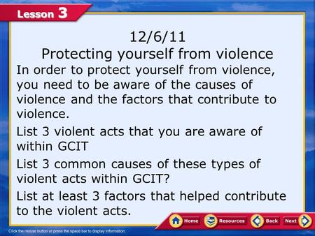 Lesson 3 12/6/11 Protecting yourself from violence In order to protect yourself from violence, you need to be aware of the causes of violence and the.