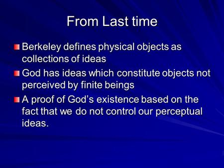 From Last time Berkeley defines physical objects as collections of ideas God has ideas which constitute objects not perceived by finite beings A proof.