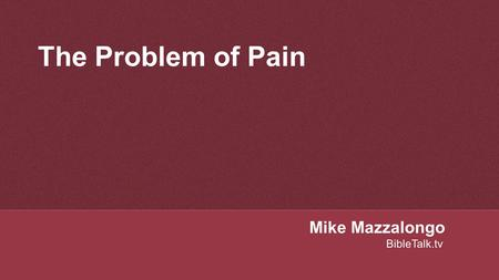 The Problem of Pain Mike Mazzalongo BibleTalk.tv.