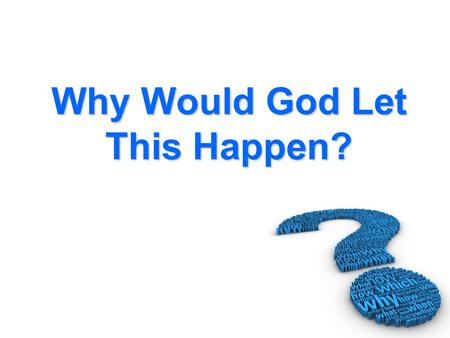 Why Would God Let This Happen?. 1. Logic Based Response…