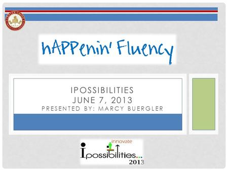 IPOSSIBILITIES JUNE 7, 2013 PRESENTED BY: MARCY BUERGLER.
