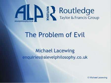 © Michael Lacewing The Problem of Evil Michael Lacewing