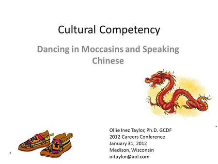 Cultural Competency Dancing in Moccasins and Speaking Chinese Ollie Inez Taylor, Ph.D. GCDF 2012 Careers Conference January 31, 2012 Madison, Wisconsin.