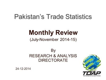 Pakistan's Trade Statistics Monthly Review (July-November 2014-15) By RESEARCH & ANALYSIS DIRECTORATE 24-12-2014.
