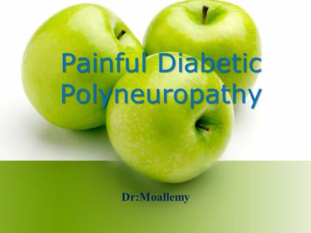 Dr:Moallemy Painful Diabetic Polyneuropathy. INTRODUCTION In the industrialized world, polyneuropathy induced by diabetes mellitus (DM) is one of the.