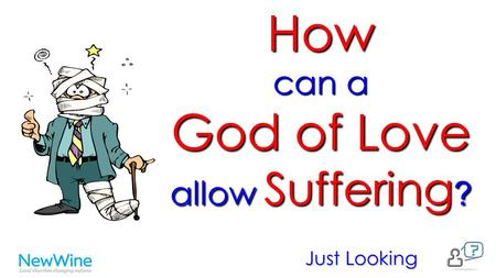 How can a God of Love allow Suffering ? Just Looking.