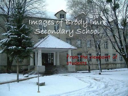 Images of Bródy Imre Secondary School From the viewpoint of students.