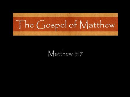 Matthew 5:7. People in the Kingdoms of the Earth Contrast People in the Kingdom of Heaven.