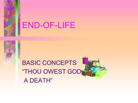 "END-OF-LIFE BASIC CONCEPTS ""THOU OWEST GOD A DEATH"""