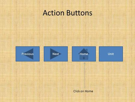 Action Buttons PreviousNextHomeUnit Click on Home.