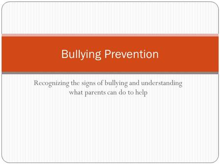 Bullying Prevention Recognizing the signs of bullying and understanding what parents can do to help.
