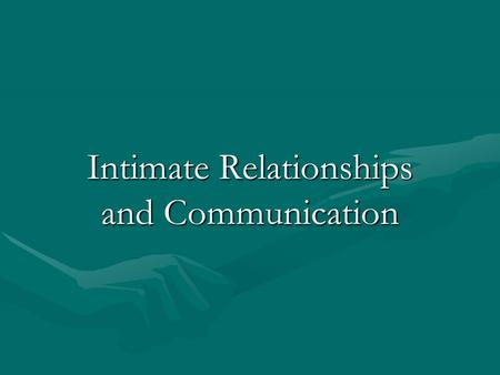 Intimate Relationships and Communication. Developing Intimate Relationships To have successful relationships, a positive self-concept and healthy self-esteem.