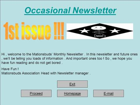 Occasional Newsletter Hi, welcome to the Mationsbuds' Monthly Newsletter. In this newsletter and future ones, we'll be telling you loads of information.