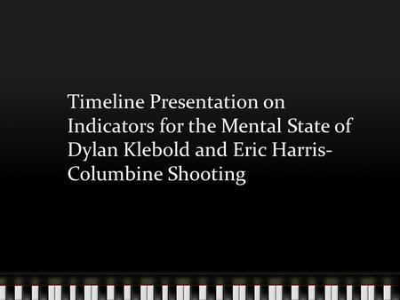 Timeline Presentation on Indicators for the Mental State of Dylan Klebold and Eric Harris- Columbine Shooting.