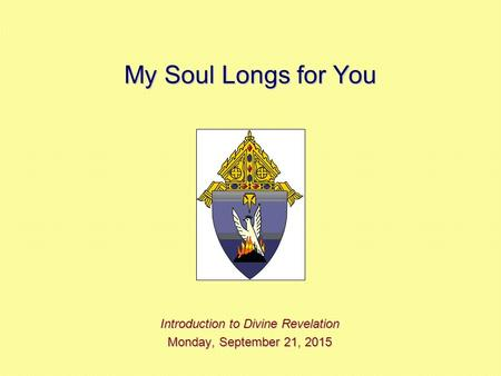 My Soul Longs for You Introduction to Divine Revelation Monday, September 21, 2015Monday, September 21, 2015Monday, September 21, 2015Monday, September.