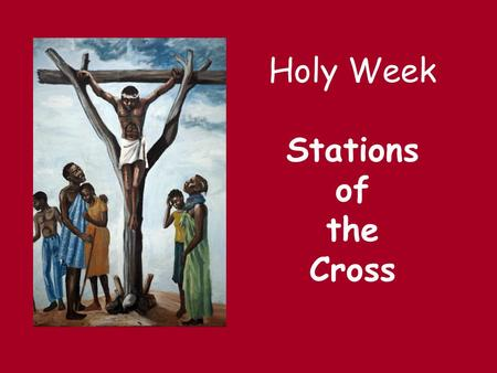 Holy Week Stations of the Cross. Introduction & Welcome Sign of the Cross Priest: During Lent, and especially on Good Friday, we take time to remember.