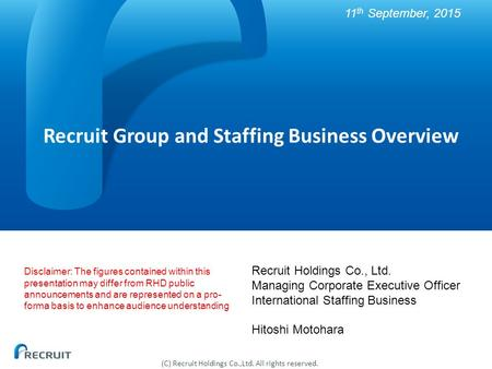 (C) Recruit Holdings Co.,Ltd. All rights reserved. Recruit Group and Staffing Business Overview Recruit Holdings Co., Ltd. Managing Corporate Executive.
