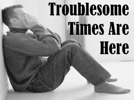 Troublesome Times Are Here. Comforting Verses WHY ME S Why did God do this to ME ? Why is it so much worse for ME ? Why do these things happen to ME ?