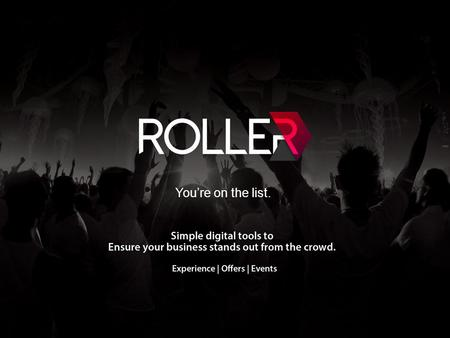 You're on the list.. Roller is a digital platform that enables hospitality and entertainment venues to capture and manage pre-paid bookings for events,