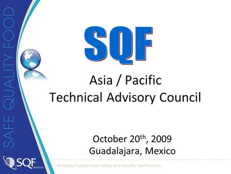 October 20 th, 2009 Guadalajara, Mexico October 20 th, 2009 Guadalajara, Mexico Asia / Pacific Technical Advisory Council.