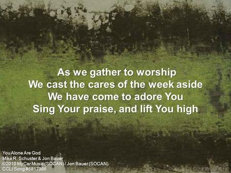 As we gather to worship We cast the cares of the week aside We have come to adore You Sing Your praise, and lift You high As we gather to worship We cast.