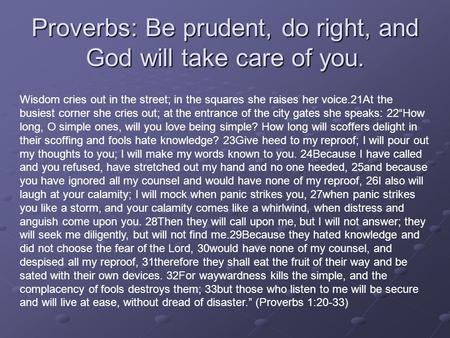 Proverbs: Be prudent, do right, and God will take care of you.