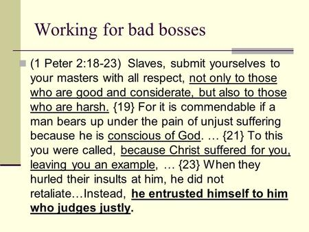 Working for bad bosses (1 Peter 2:18-23) Slaves, submit yourselves to your masters with all respect, not only to those who are good and considerate, but.