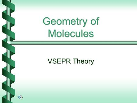 Geometry of Molecules VSEPR Theory. Valence Shell Electron Pair Repulsion Theory (VSEPR) The geometry of the molecule at any given central atom is determined.